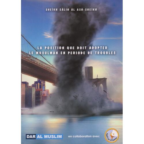 La postion que doit adopter le musulman en période de troubles