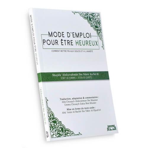 Mode d'Emploi Pour Etre Heureux, Comment Mettre Fin aux Soucis et à L'Anxiété - Edition Al Bidar