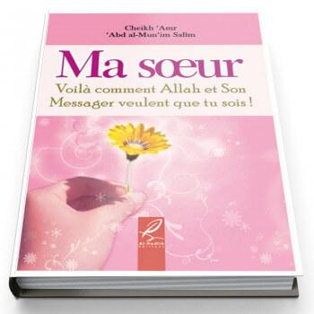 Ma Soeur Voila Comment Allah et Son Messager veulent que tu sois ! - Edition Al Hadith