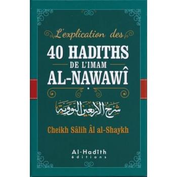 L'Explication Des 40 Hadiths D' L'Imam Al Nawawî par Cheikh Salih Al Shaykh - Edition AL Hadith