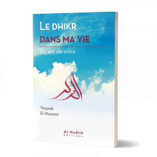 Le Dhikr Dans Ma Vie - Yaqoub El Moumni - Edition Al Hadith