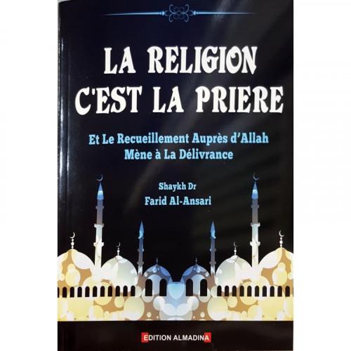 La Religion c'est la Prière et le Recueillement auprès d?Allah Mène à la Délivrance, de Shaykh Farid Al-Ansari - Edition Al Madi