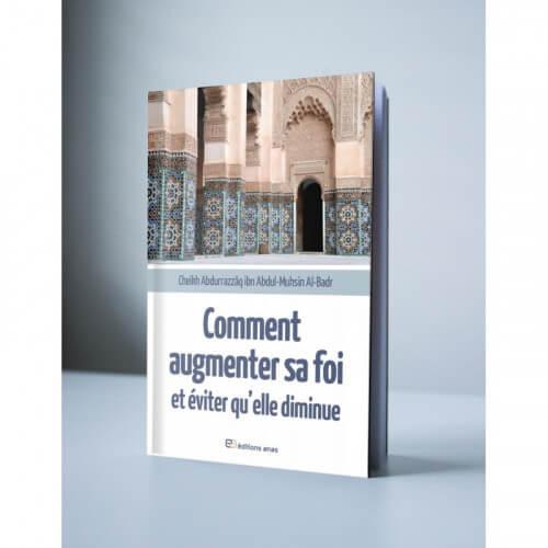 Comment Augmenter Sa Foi Et Eviter Qu'elle Diminue - Cheikh Abdurrazzaq Al Abbad Al Badr - Edition Anas