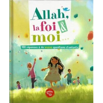 ALLAH , La Foi et Moi - 100 réponses à de vraies questions d'enfants - Edition Graine de Foi