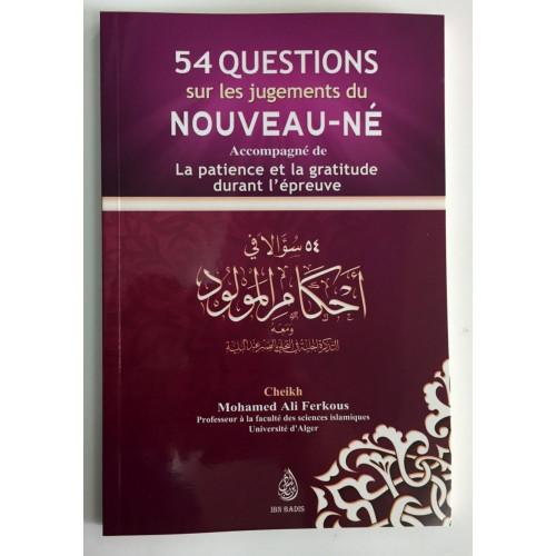 54 Questions sur les Jugements du Nouveau-Né - La Patience et la Gratitude durant l'Epreuve - Cheikh Ferkous - Edition Ibn Badis