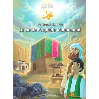 Le Grand Livre de La Vie du Prophète Muhammad - Bilingue - Racontées Aux Enfants - Version Cartonnée - Edition Orientica