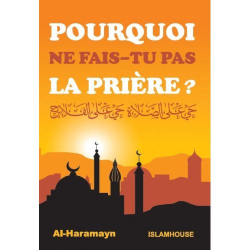 Pourquoi Ne Fais-Tu Pas La Prière - Edition Al Haramayn et Islam House