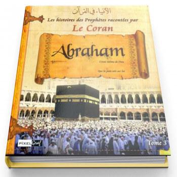 Histoires des Prophètes Racontées Par Le Coran - Tome 3 : Abraham / Ibrahim - Edition Pixel Graf