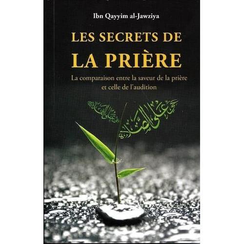 Les Secrets de La Prière - La comparaison entre la saveur de la prière et celle de l'audition - Edition Sana