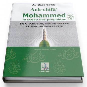 Ach-Chifa Mohammed Le Sceau des Prophètes Sa Grandeue, Ses Miracles et Son Universalité - Edition Universelle