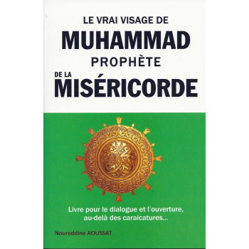 Le Vrai Visage de Mohammed Prophète de la Miséricorde - Dr Noureddine Aoussat