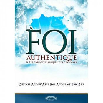 La Foi Authentique et les Caractéristiques des Croyants - Cheikh Abdul'Aziz Ibn Abdillah Ibn Baz - Edition Dine Al Haqq