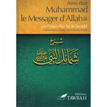 Ainsi Etait Muhammad Le Messager d'Allah (Saw) - Imam At-Tirmidi - Commentaire De 'Abd Ar-Razzak Al-Badr