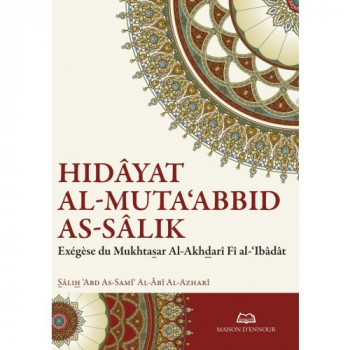 Hidâyat al-Muta'abbid as-Sâlik - Exég-se du Mukhtasar Al Akhdadri - Edition Ennour