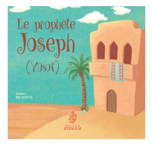 Le Prophète Joseph - Yusuf - Edition Maison d'Ennour