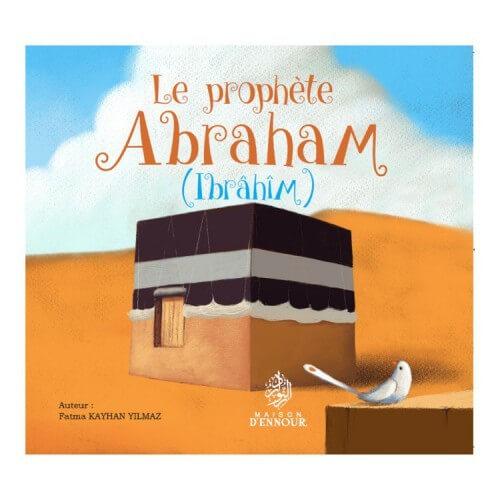 Le Prophète Abraham - Ibrahim - Edition Maison d'Ennour
