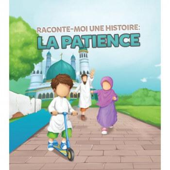 Raconte-Moi Une Histoire : la Patience - Edition Muslim Kid