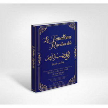 Le Fanatisme Répréhensible - Sheikh Rabî ibn Hadi Al-Madkhali - Edition Dine Al Haqq