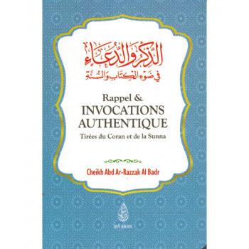 Rappels et Invocations Authentiques - Tirées du Coran et de la Sunna - Abd Ar-Razzak Al Badr - Ibn Badis