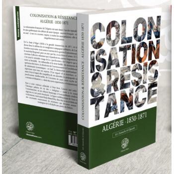 Colonisation et Résistance : Algérie 1830-1871 - S.E Zaimeche Al-Djazairi - Editions Ribât
