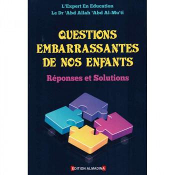 Questions Embarrassantes de nos Enfants : Réponses et Solutions, de Dr 'Abd Allah 'Abd Al-Mu'ti - Edition Al Madina