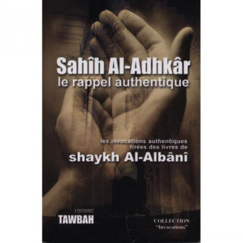 Sahih Al Adhkar le Rappel Authentique- Shaykh Al Albani - Edition Tawbah