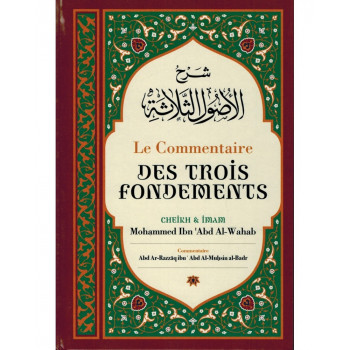 Le Commentaire des Trois Fondements - Shaykh Mouhammed Ibn 'Abd Al-Wahab - Edition Ibn Badis