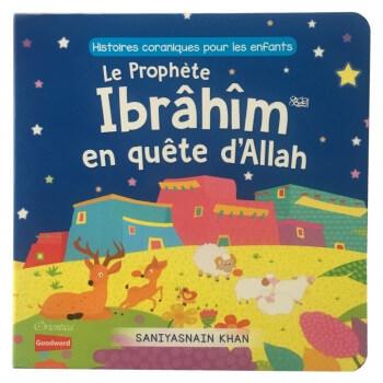 Le Prophète Ibrâhîm en Quête d'Allah (Livre avec Pages Cartonnées) - Histoires Coraniques pour les Enfants - Edition Goodword et