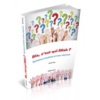 Dis, C'est Qui Allah ? Questions d'Enfants et Leurs Réponses (9/15 ans) - Edition Orientica et Al Haramayn