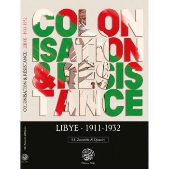 Colonisation & Résistance : Lybie 1911-1932 - S.E Zaimeche Al-Djazairi - Editions Ribât