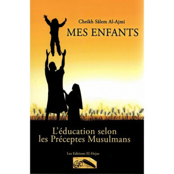 Mes enfants l'éducation selon les préceptes musulmans