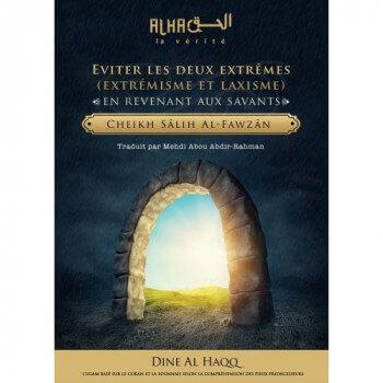 Eviter les Deux Extrêmes en Revenant aux Savant - Cheikh Salih Al Fawzan - Edition Dine Al Haqq