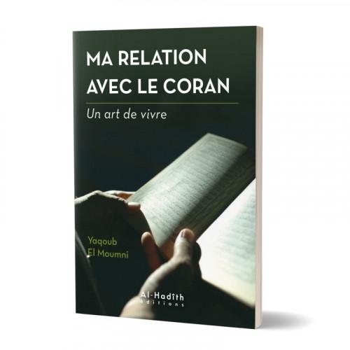 Ma Relation avec le Coran - Un Art de Vivre - Edition AL Hadith